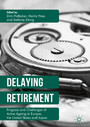 Delaying Retirement - Progress and Challenges of Active Ageing in Europe, the United States and Japan