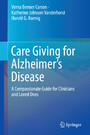 Care Giving for Alzheimer's Disease - A Compassionate Guide for Clinicians and Loved Ones