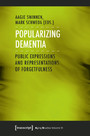 Popularizing Dementia - Public Expressions and Representations of Forgetfulness